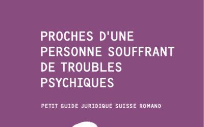 Proches d'une personne souffrant de troubles psychiques – Petit guide juridique suisse romand